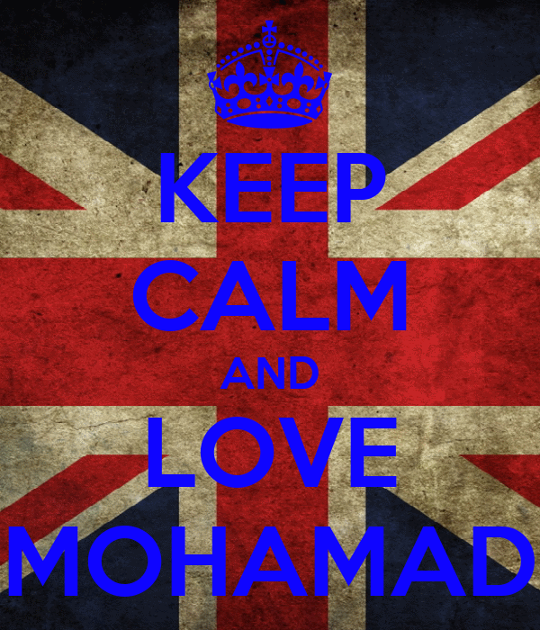 KEEP CALM AND LOVE MOHAMAD