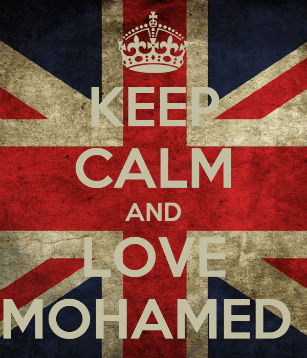 KEEP CALM AND LOVE MOHAMED
