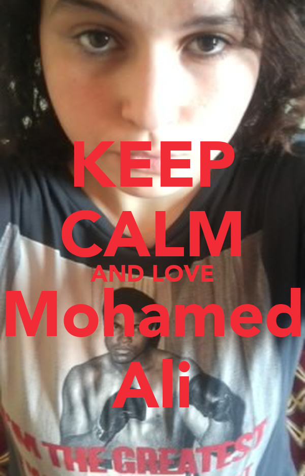 KEEP CALM AND LOVE Mohamed Ali