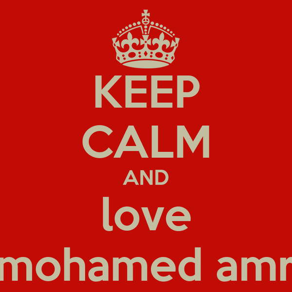 KEEP CALM AND love mohamed amr