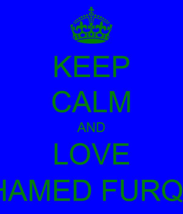 KEEP CALM AND LOVE MOHAMED FURQAAN