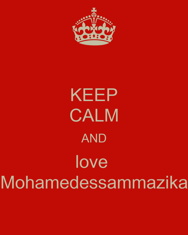 KEEP CALM AND love  Mohamedessammazika