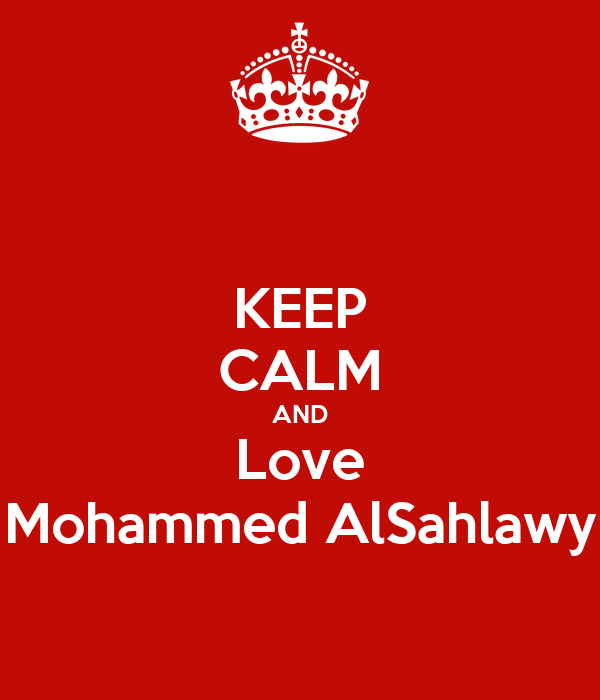 KEEP CALM AND Love Mohammed AlSahlawy