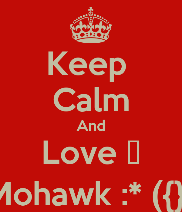 Keep  Calm And Love ♡ Mohawk :* ({})
