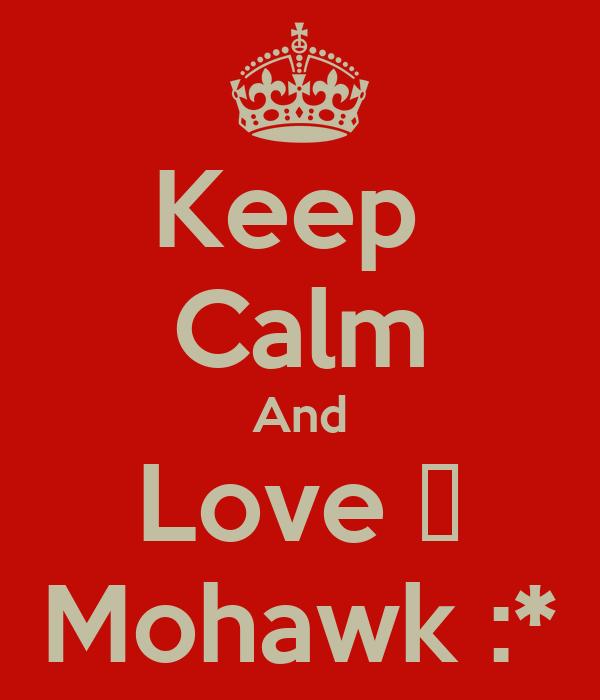 Keep  Calm And Love ♡ Mohawk :*