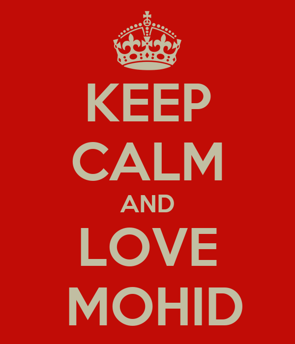 KEEP CALM AND LOVE  MOHID