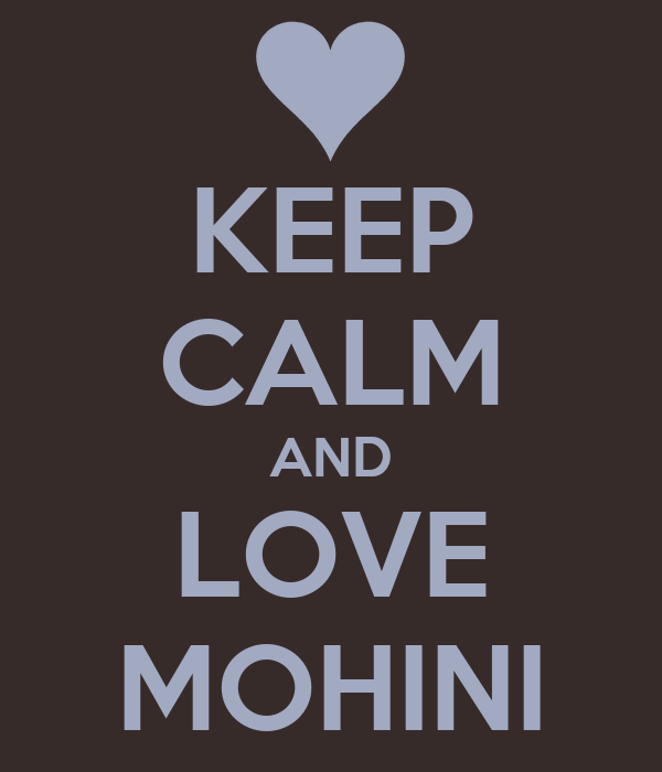 KEEP CALM AND LOVE MOHINI