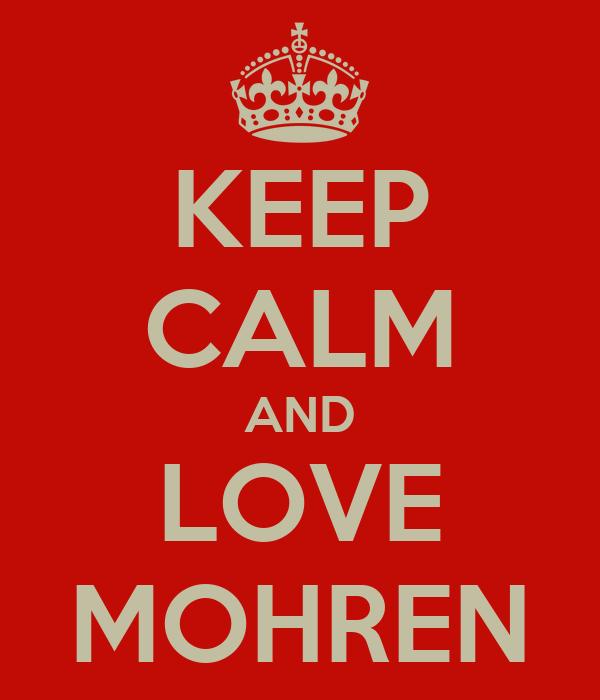 KEEP CALM AND LOVE MOHREN