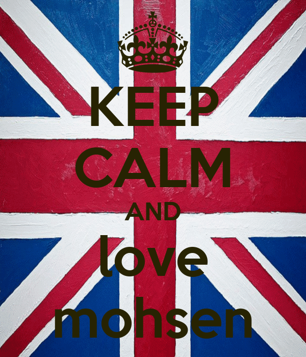 KEEP CALM AND love mohsen