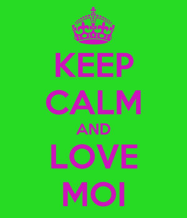 KEEP CALM AND LOVE MOI