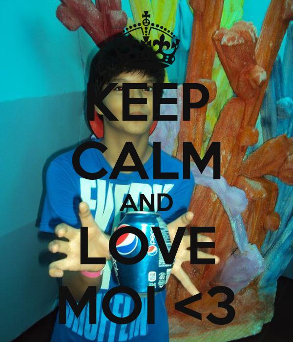 KEEP CALM AND LOVE MOI <3