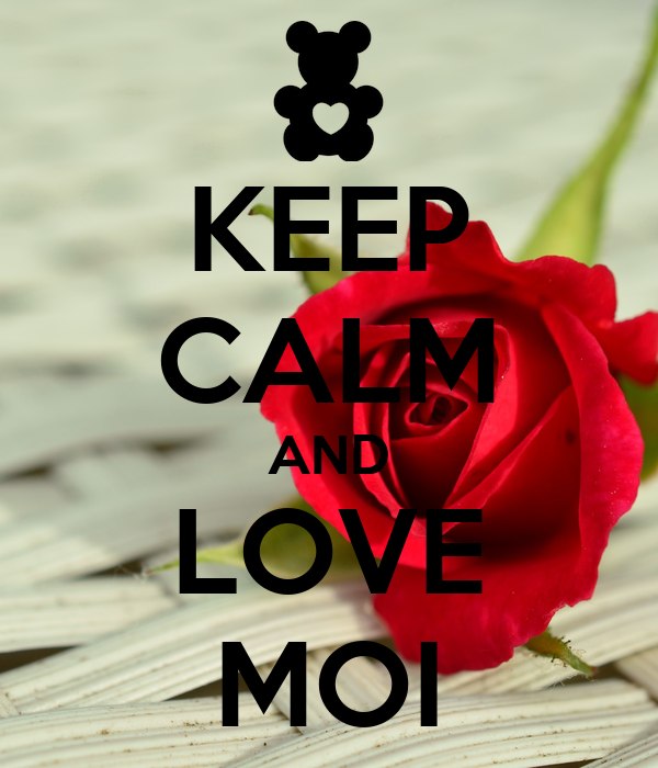 KEEP CALM AND LOVE MOI