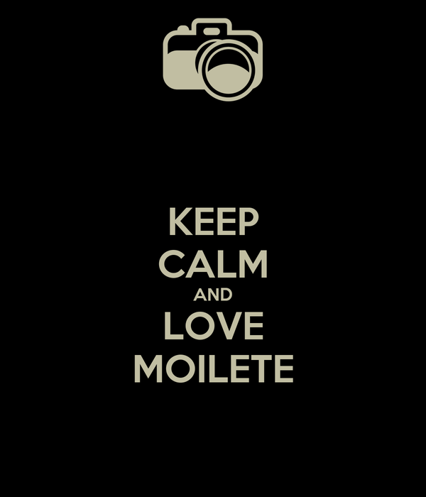 KEEP CALM AND LOVE MOILETE