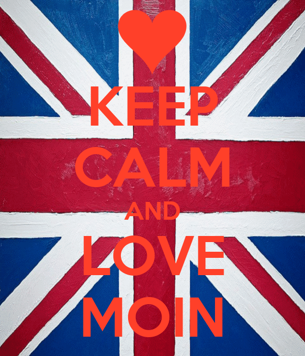 KEEP CALM AND LOVE MOIN