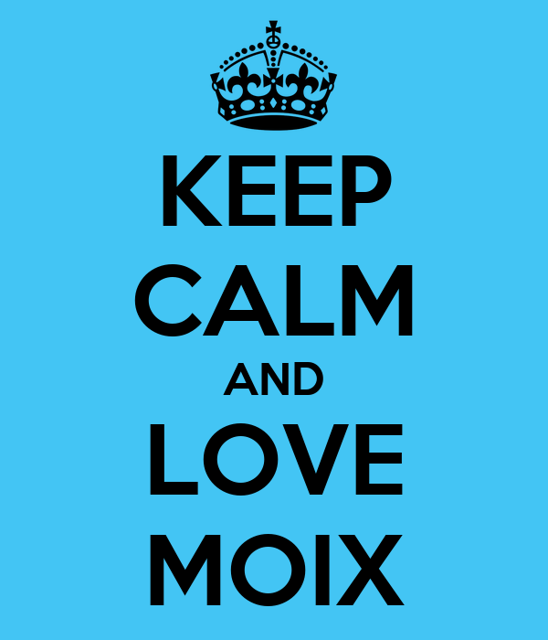 KEEP CALM AND LOVE MOIX
