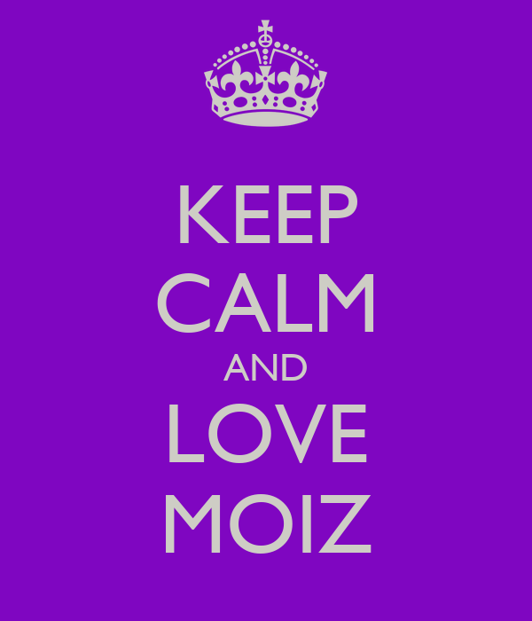 KEEP CALM AND LOVE MOIZ