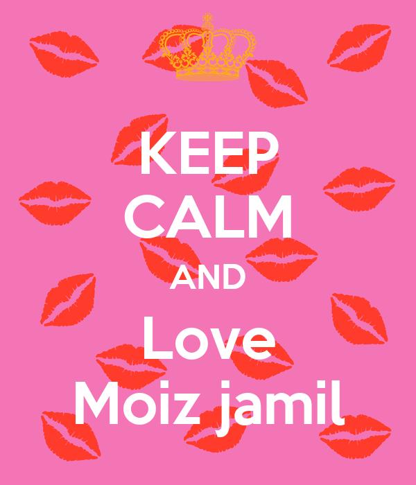 KEEP CALM AND Love Moiz jamil