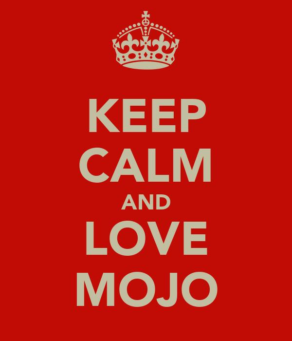 KEEP CALM AND LOVE MOJO