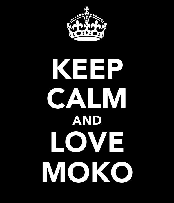 KEEP CALM AND LOVE MOKO