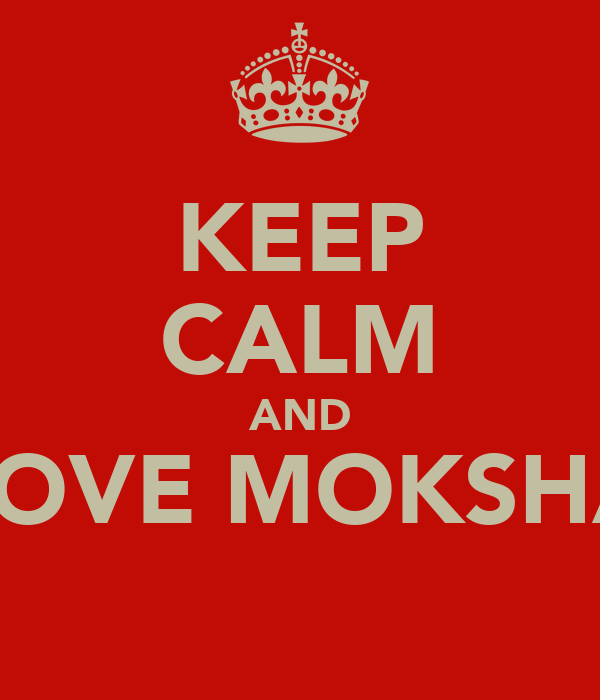KEEP CALM AND LOVE MOKSHA