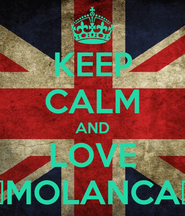 KEEP CALM AND LOVE ▲MOLANCA▼