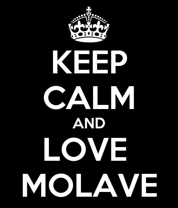 KEEP CALM AND LOVE  MOLAVE
