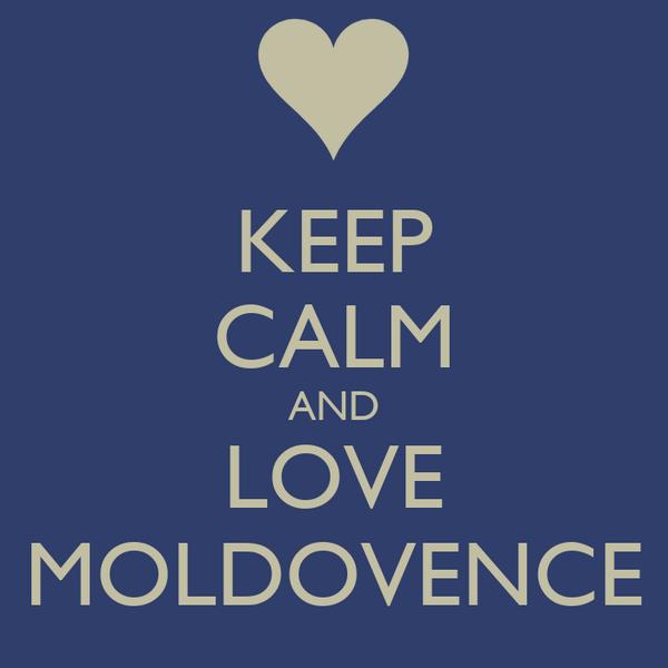 KEEP CALM AND LOVE MOLDOVENCE