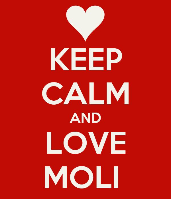 KEEP CALM AND LOVE MOLI
