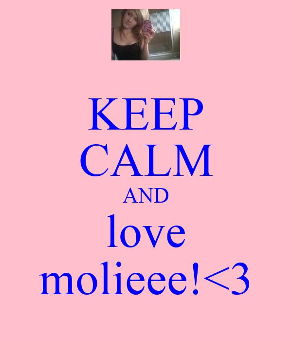 KEEP CALM AND love molieee!<3