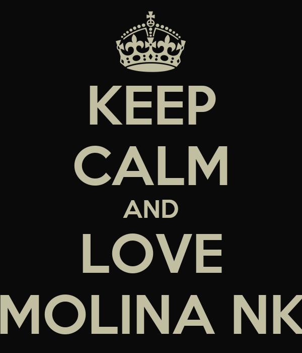 KEEP CALM AND LOVE MOLINA NK