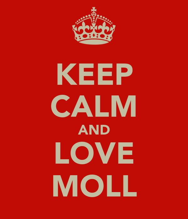 KEEP CALM AND LOVE MOLL