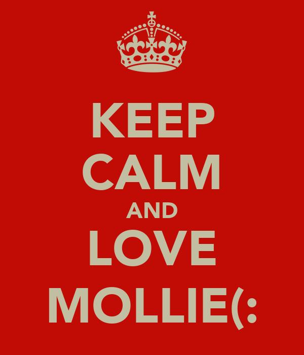 KEEP CALM AND LOVE MOLLIE(: