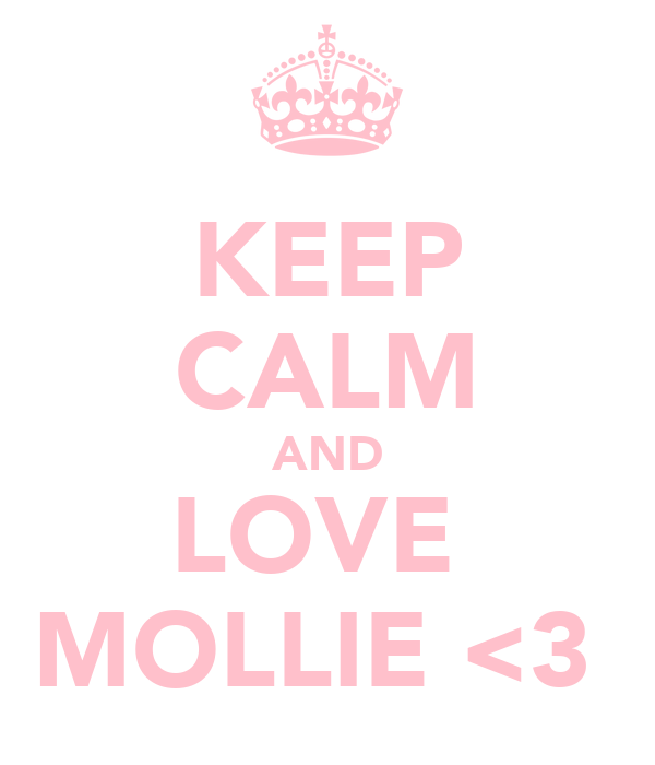 KEEP CALM AND LOVE  MOLLIE <3