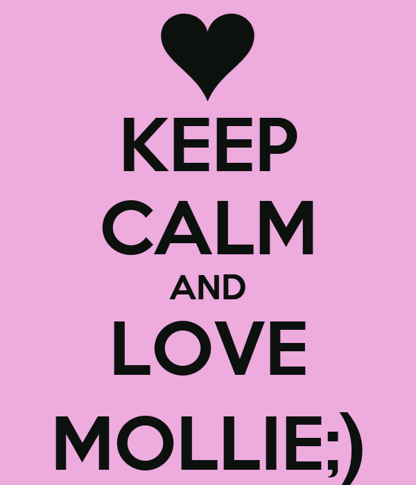 KEEP CALM AND LOVE MOLLIE;)