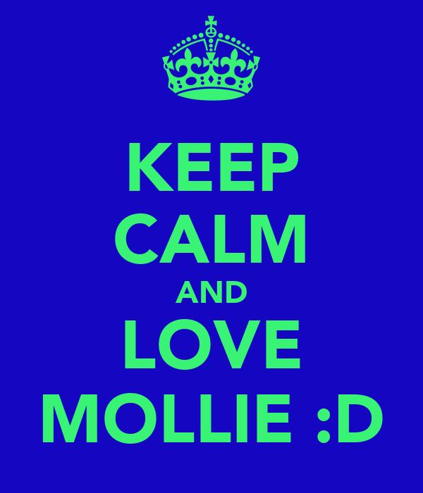 KEEP CALM AND LOVE MOLLIE :D
