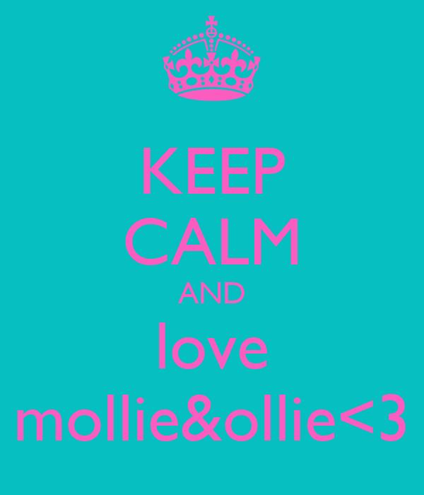 KEEP CALM AND love mollie&ollie<3