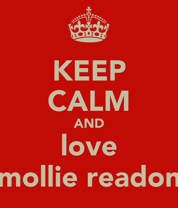 KEEP CALM AND love mollie readon