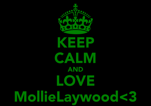 KEEP CALM AND LOVE MollieLaywood<3