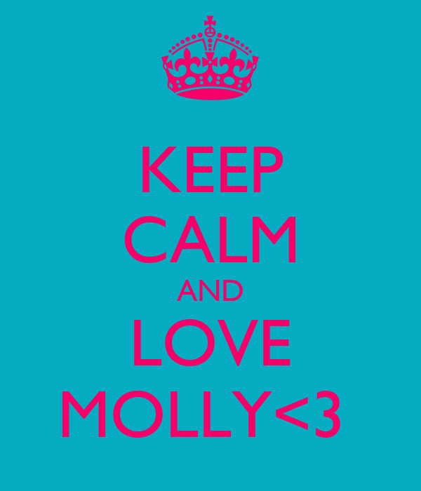 KEEP CALM AND LOVE MOLLY<3