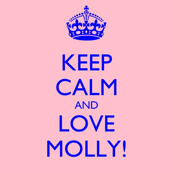 KEEP CALM AND LOVE MOLLY!