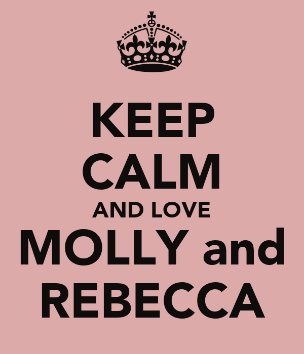 KEEP CALM AND LOVE MOLLY and REBECCA