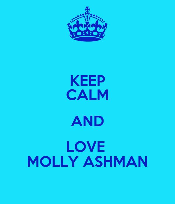 KEEP CALM AND LOVE  MOLLY ASHMAN
