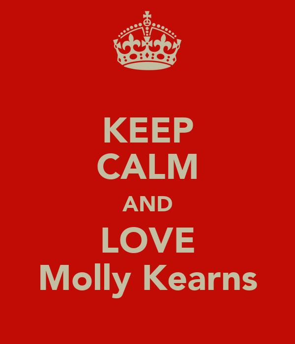 KEEP CALM AND LOVE Molly Kearns