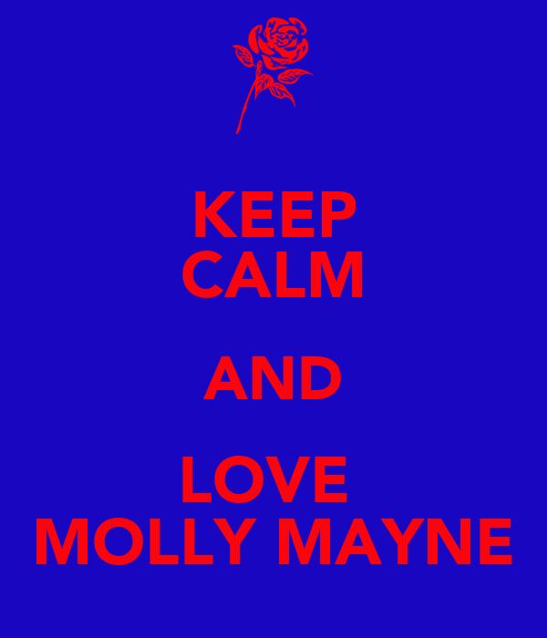 KEEP CALM AND LOVE  MOLLY MAYNE