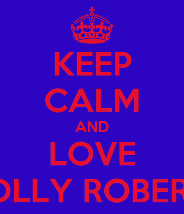 KEEP CALM AND LOVE MOLLY ROBERTS