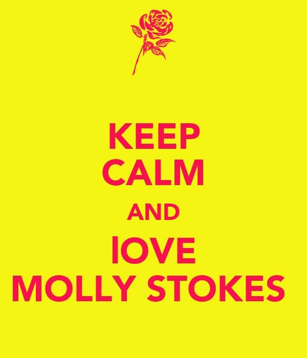 KEEP CALM AND lOVE MOLLY STOKES