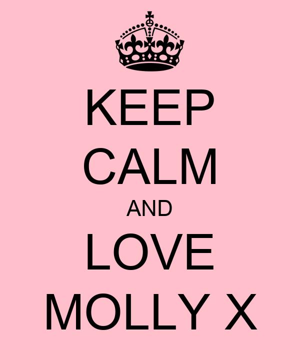 KEEP CALM AND LOVE MOLLY X