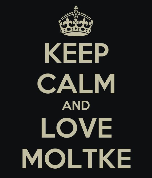 KEEP CALM AND LOVE MOLTKE