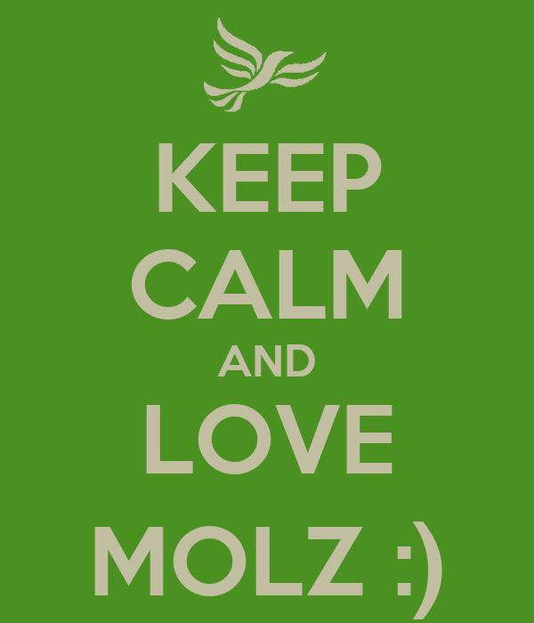 KEEP CALM AND LOVE MOLZ :)