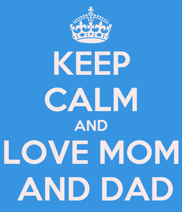 KEEP CALM AND LOVE MOM  AND DAD